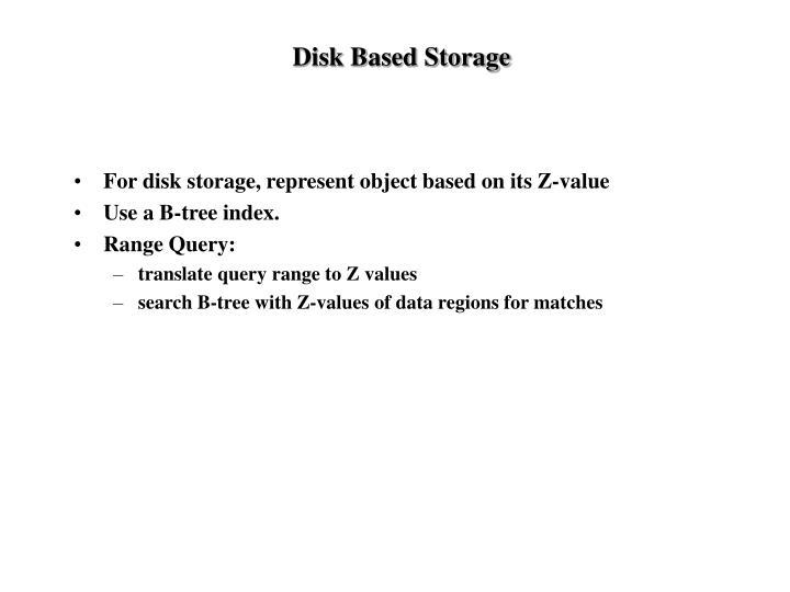 Disk Based Storage
