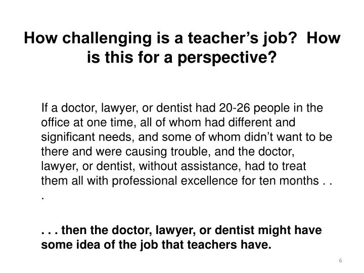 How challenging is a teacher's job?  How is this for a perspective?