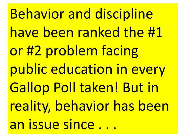 Behavior and discipline have been ranked the #1 or #2 problem facing public education in every Gallop Poll taken! But in reality, behavior has been an issue since . . .