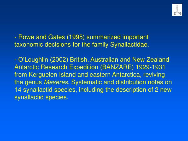 Rowe and Gates (1995) summarized important taxonomic decisions for the family Synallactidae.