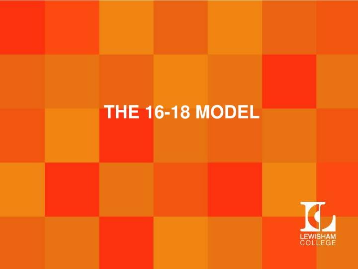 THE 16-18 MODEL