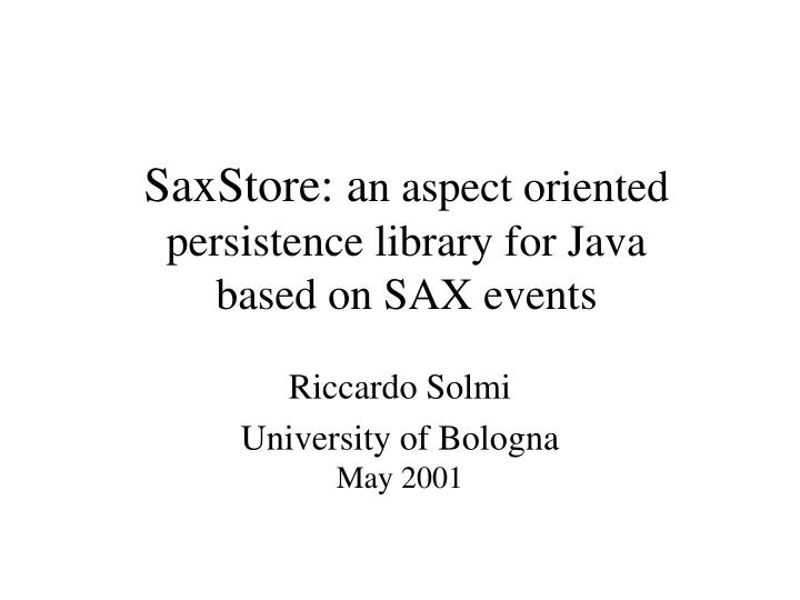 Saxstore a n aspect oriented persistence library for java based on sax events