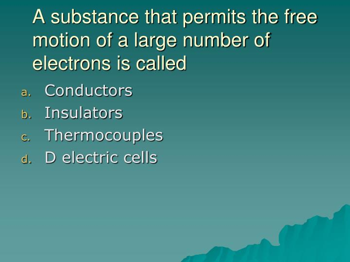 A substance that permits the free motion of a large number of electrons is called