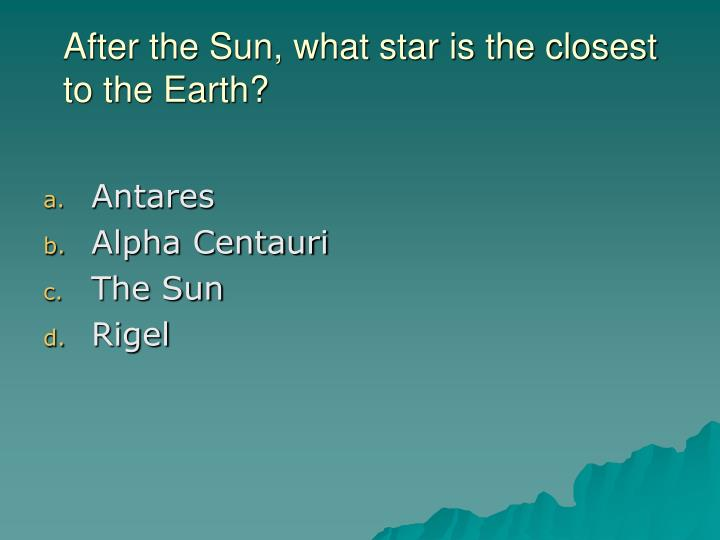 After the Sun, what star is the closest to the Earth?