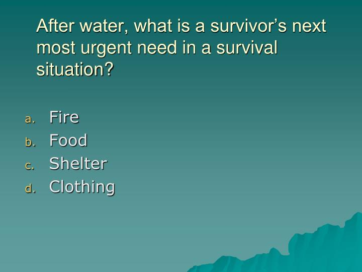 After water, what is a survivor's next most urgent need in a survival situation?