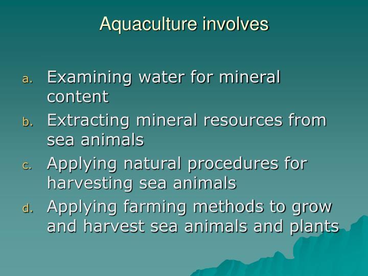 Aquaculture involves