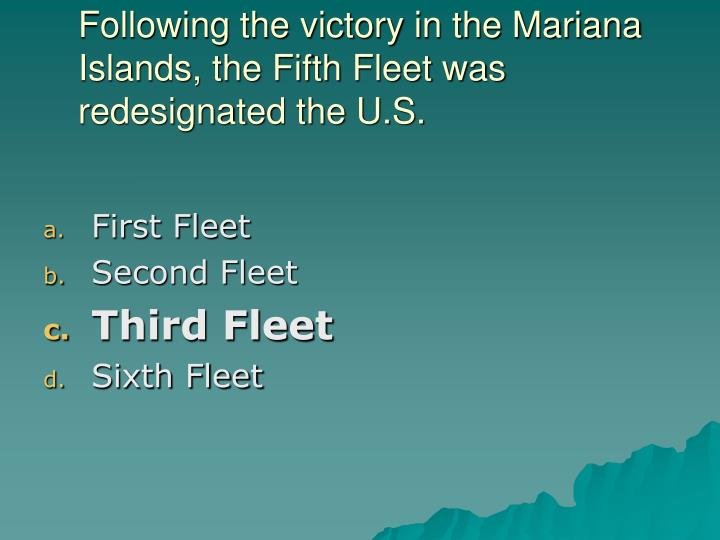 Following the victory in the Mariana Islands, the Fifth Fleet was redesignated the U.S.