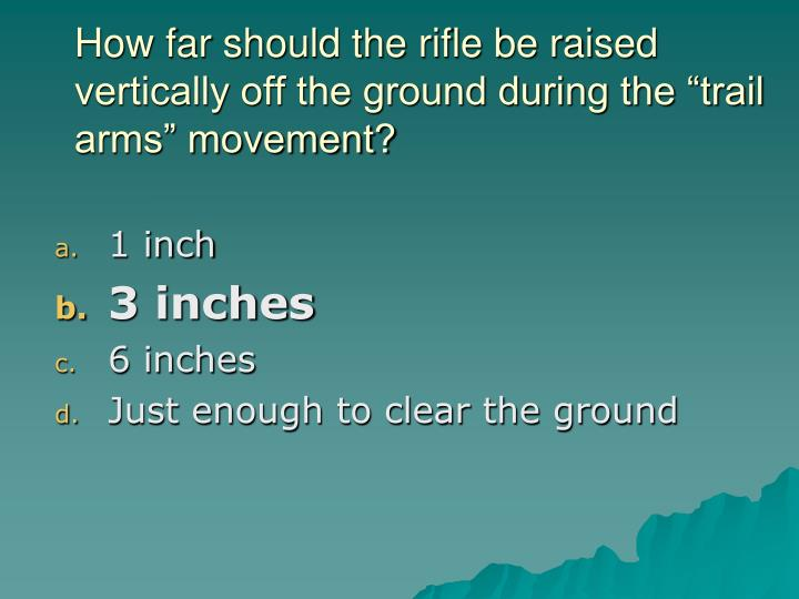 "How far should the rifle be raised vertically off the ground during the ""trail arms"" movement?"