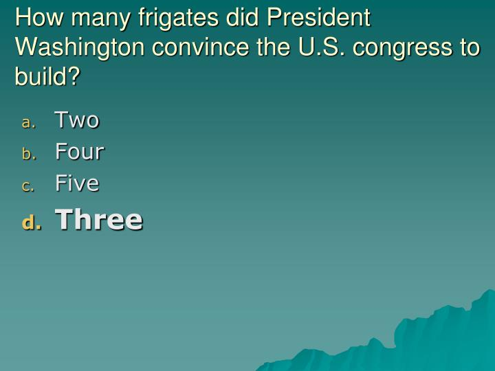 How many frigates did President Washington convince the U.S. congress to build?