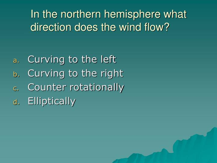 In the northern hemisphere what direction does the wind flow?