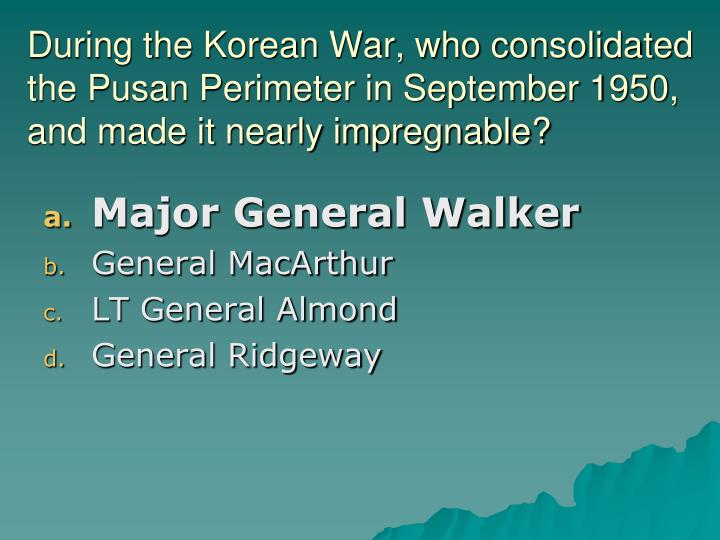During the Korean War, who consolidated the Pusan Perimeter in September 1950, and made it nearly impregnable?