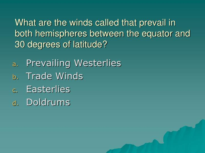 What are the winds called that prevail in both hemispheres between the equator and 30 degrees of latitude?