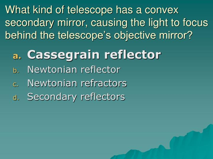 What kind of telescope has a convex secondary mirror, causing the light to focus behind the telescope's objective mirror?