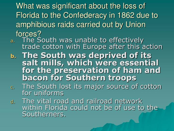 What was significant about the loss of Florida to the Confederacy in 1862 due to amphibious raids carried out by Union forces?