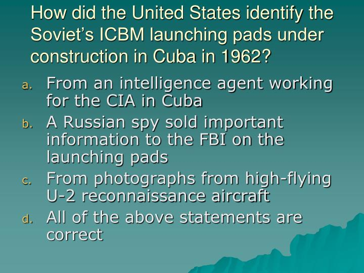 How did the United States identify the Soviet's ICBM launching pads under construction in Cuba in 1962?
