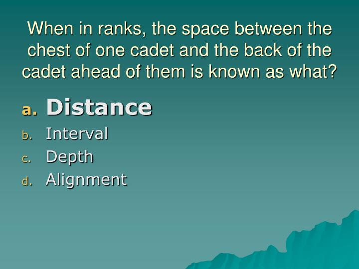 When in ranks, the space between the chest of one cadet and the back of the cadet ahead of them is known as what?