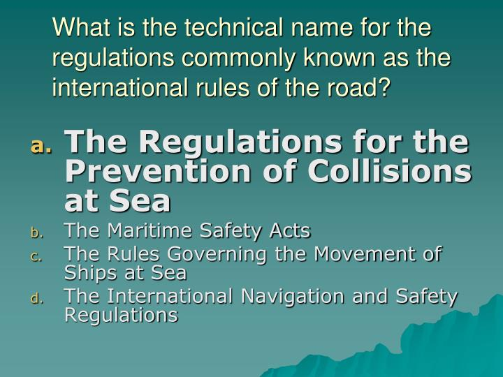 What is the technical name for the regulations commonly known as the international rules of the road?