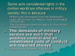 some acts considered rights in the civilian world are offenses in military society this is because1