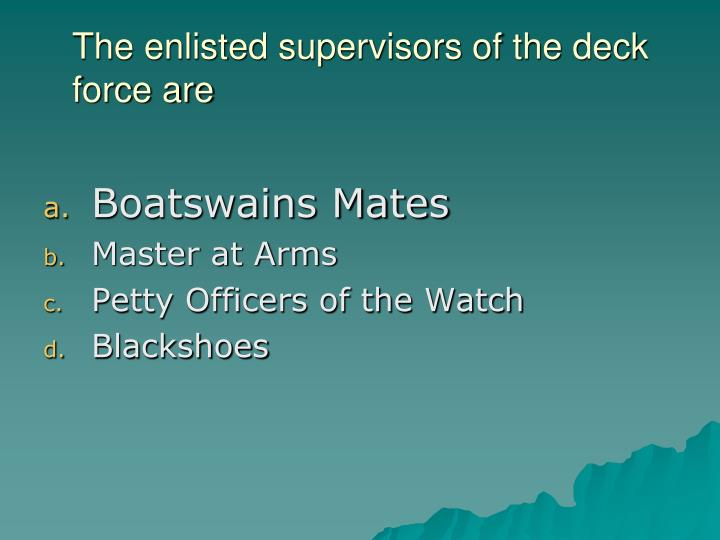 The enlisted supervisors of the deck force are