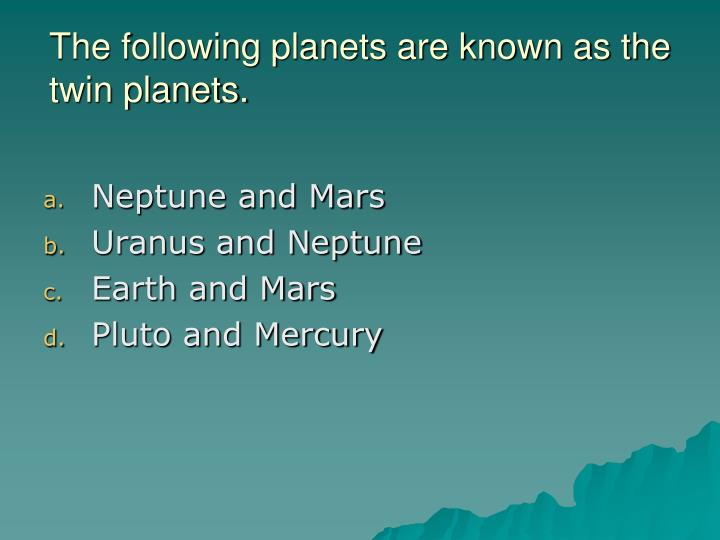 The following planets are known as the twin planets.