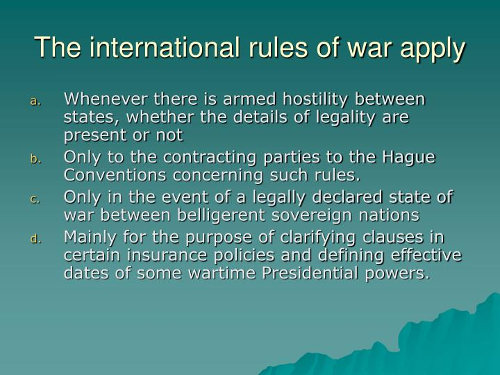 The international rules of war apply