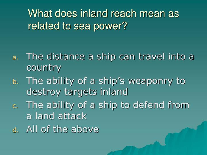 What does inland reach mean as related to sea power?
