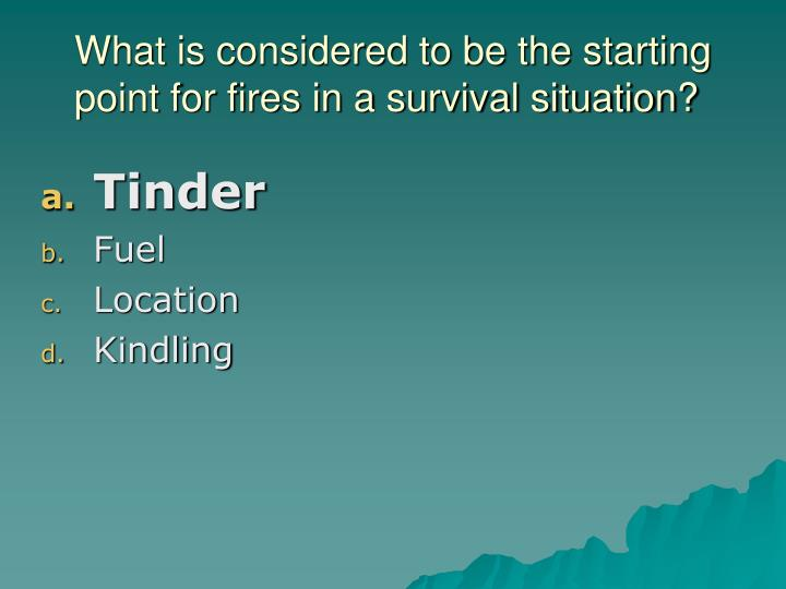What is considered to be the starting point for fires in a survival situation?
