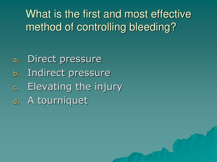 What is the first and most effective method of controlling bleeding?