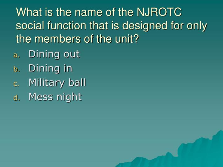 What is the name of the NJROTC social function that is designed for only the members of the unit?