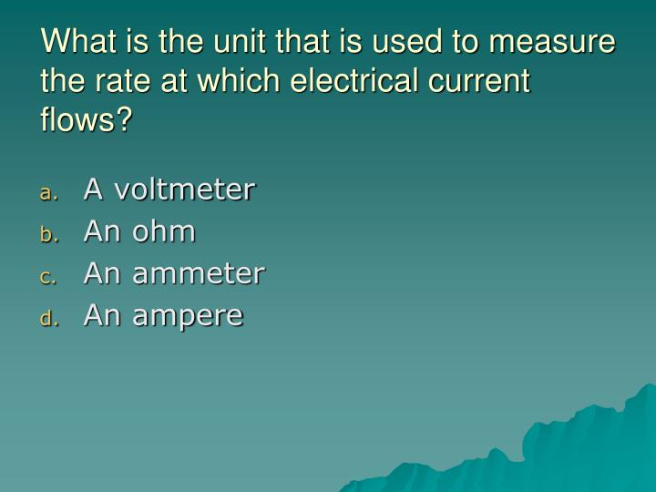 What is the unit that is used to measure the rate at which electrical current flows?