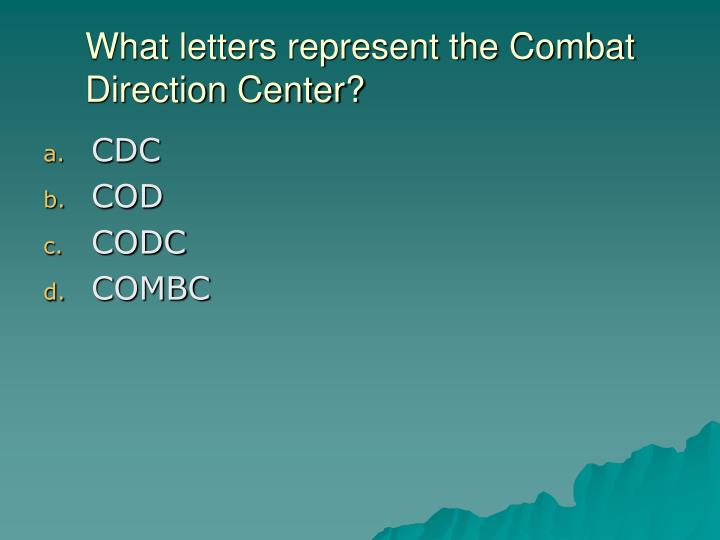What letters represent the Combat Direction Center?