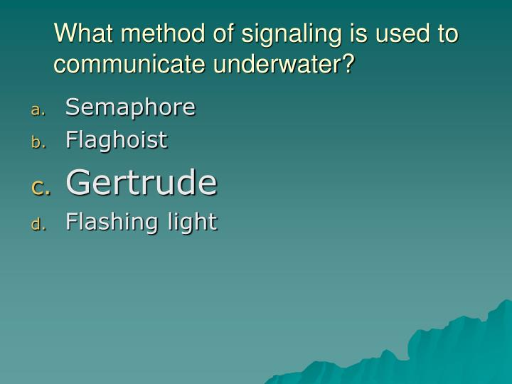 What method of signaling is used to communicate underwater?