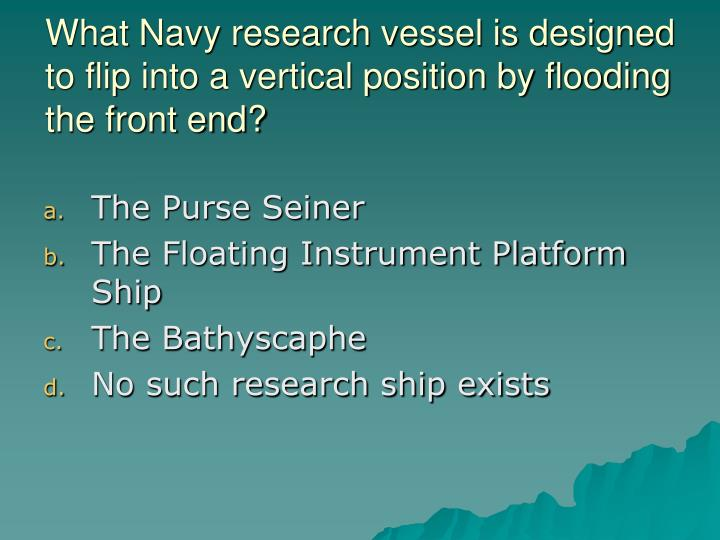 What Navy research vessel is designed to flip into a vertical position by flooding the front end?