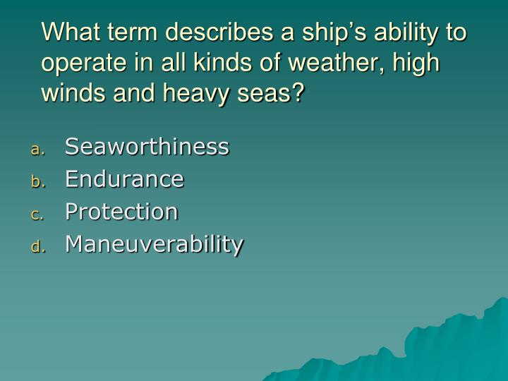 What term describes a ship's ability to operate in all kinds of weather, high winds and heavy seas?
