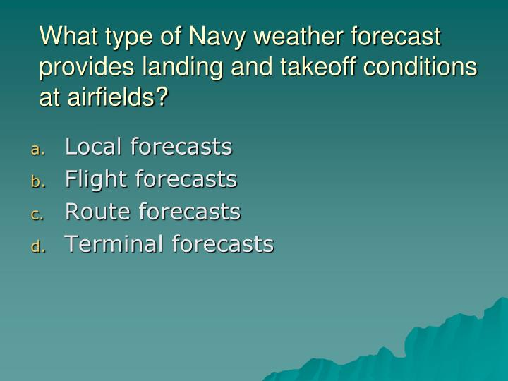 What type of Navy weather forecast provides landing and takeoff conditions at airfields?