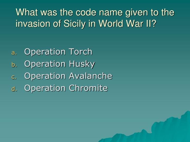 What was the code name given to the invasion of Sicily in World War II?