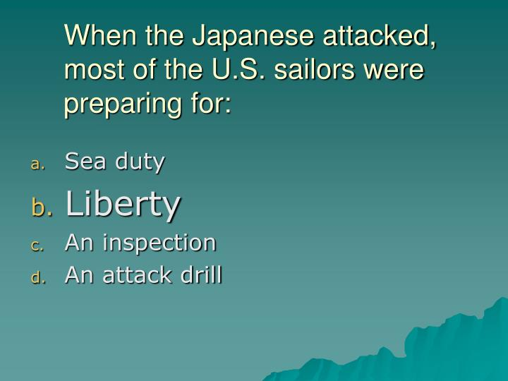 When the Japanese attacked, most of the U.S. sailors were preparing for: