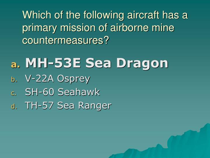 Which of the following aircraft has a primary mission of airborne mine countermeasures?
