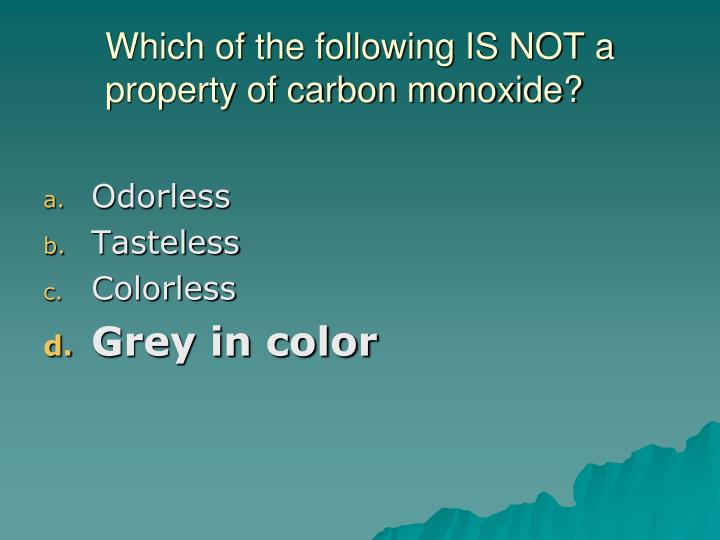 Which of the following IS NOT a property of carbon monoxide?