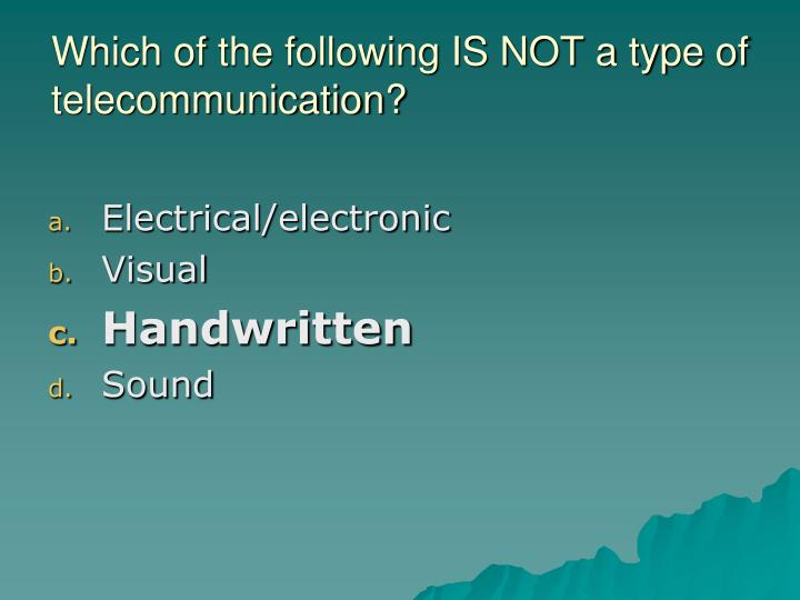 Which of the following IS NOT a type of telecommunication?