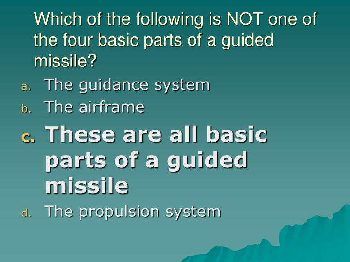 Which of the following is NOT one of the four basic parts of a guided missile?