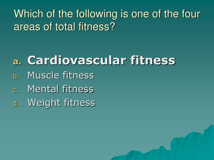 Which of the following is one of the four areas of total fitness?