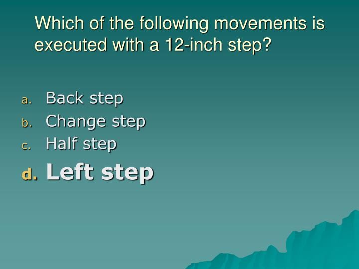 Which of the following movements is executed with a 12-inch step?