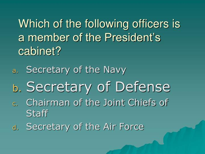 Which of the following officers is a member of the President's cabinet?