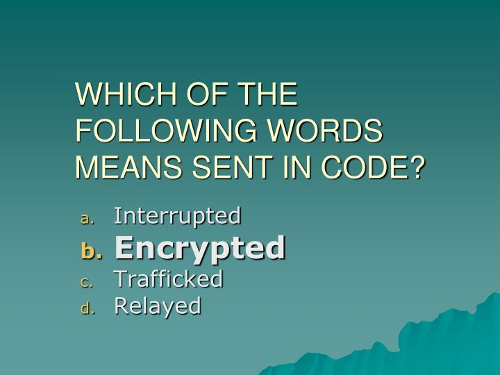 Which of the following words means sent in code1