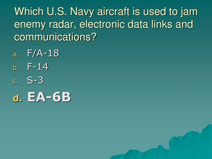Which U.S. Navy aircraft is used to jam enemy radar, electronic data links and communications?