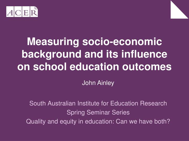 Measuring socio economic background and its influence on school education outcomes