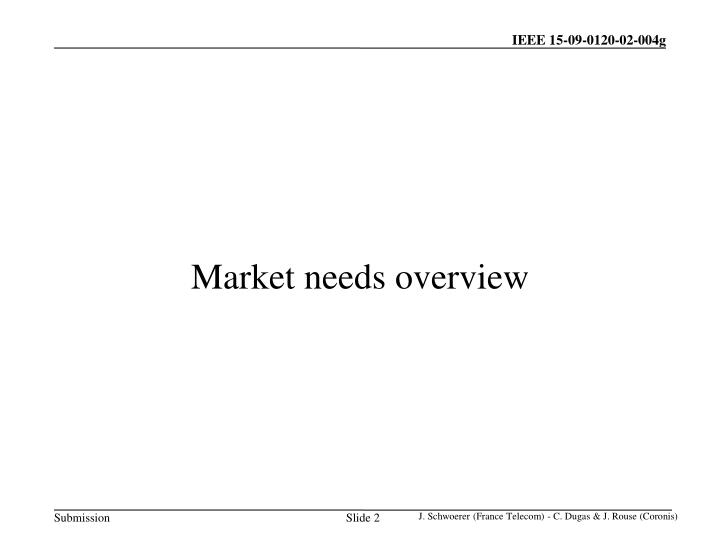 Market needs overview