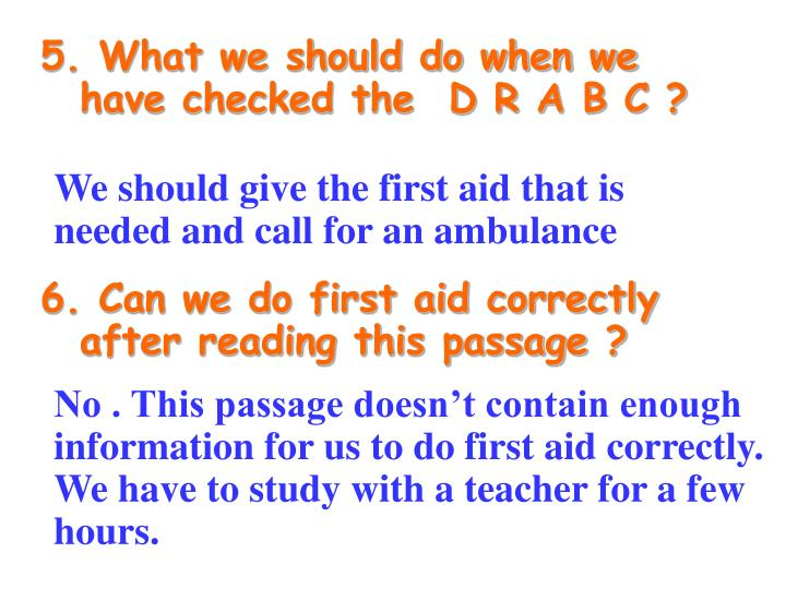 5. What we should do when we have checked the  D R A B C ?