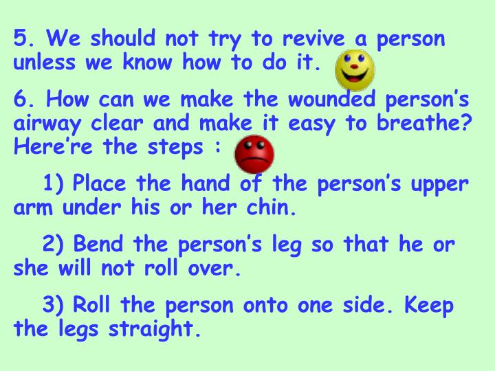 5. We should not try to revive a person unless we know how to do it.